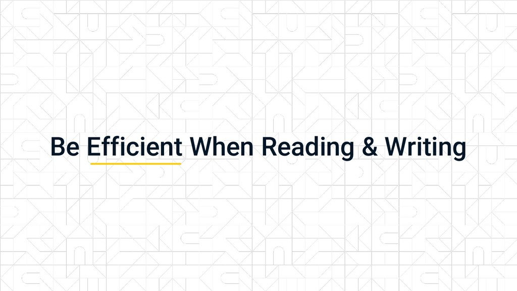 Be Efficient When Reading & Writing