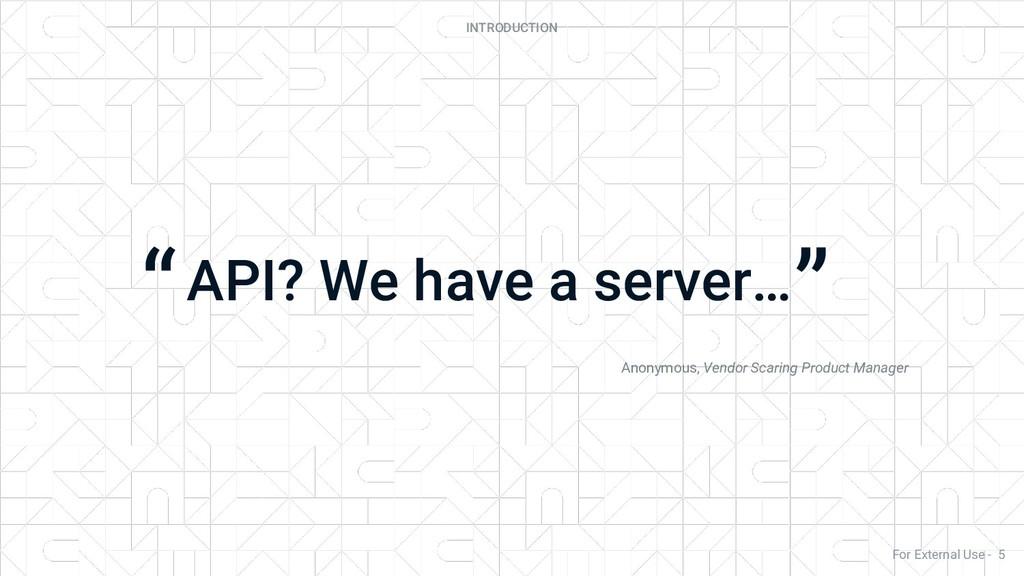 API? We have a server… Anonymous, Vendor Scarin...