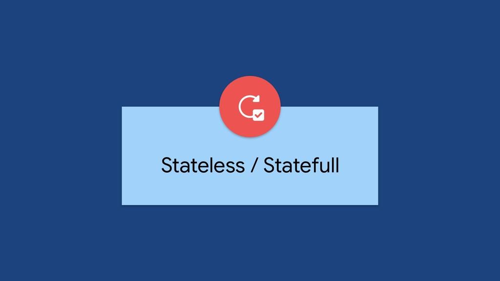 Stateless / Statefull