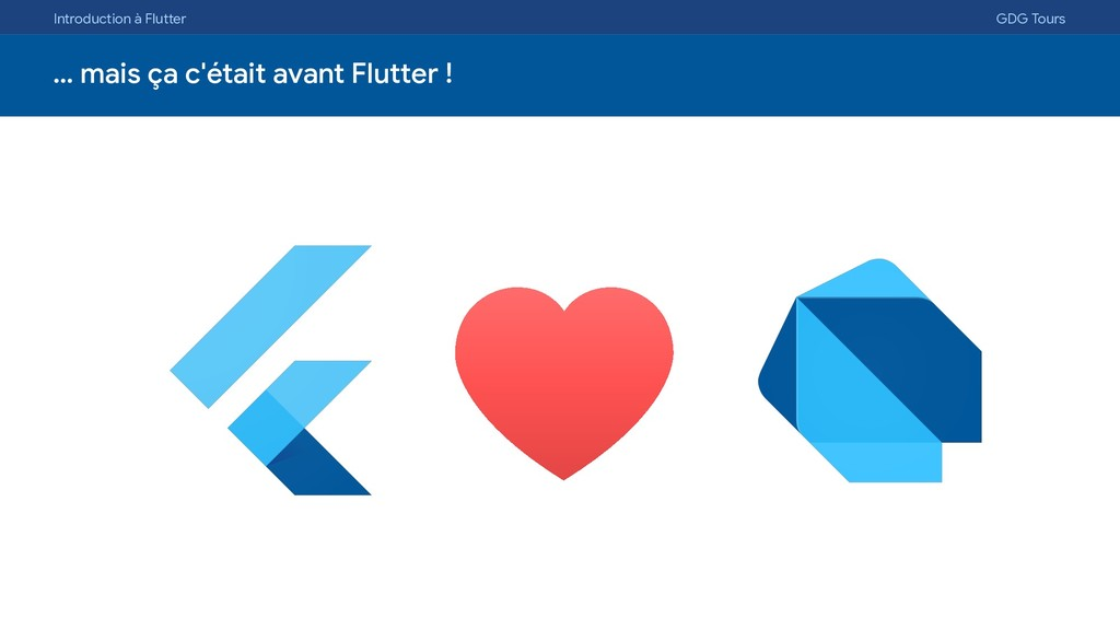 Introduction à Flutter GDG Tours … mais ça c'ét...