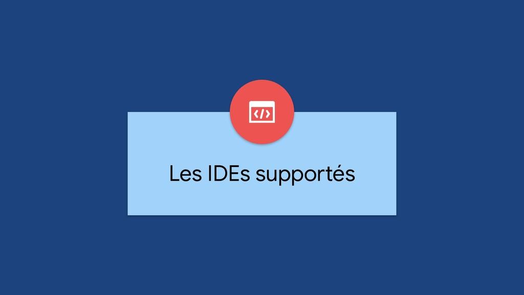 Les IDEs supportés