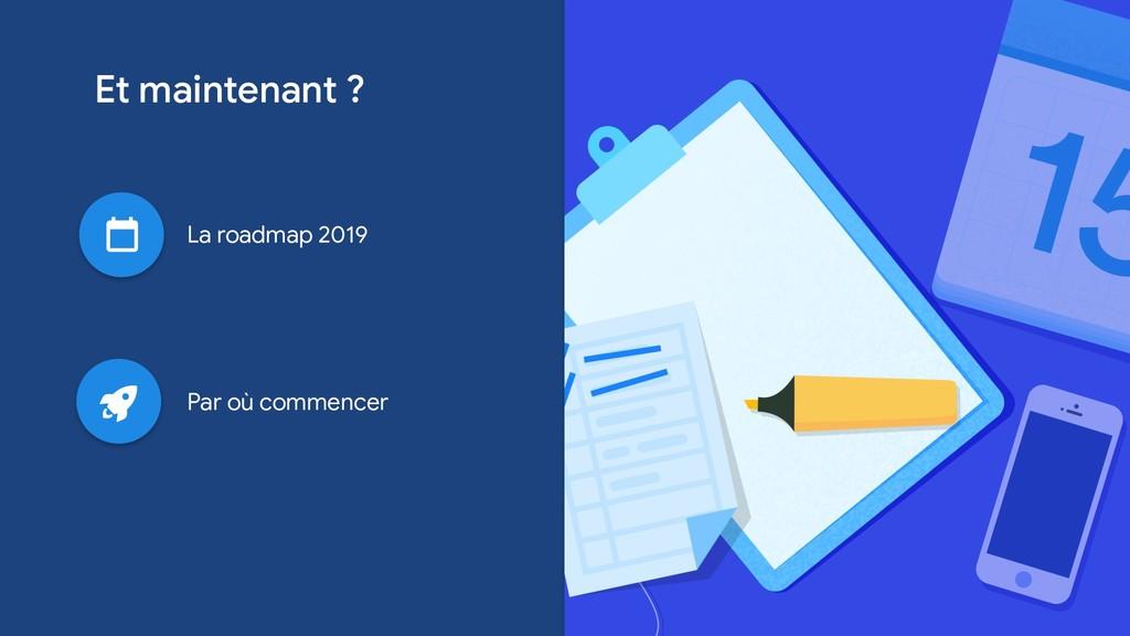 Et maintenant ? La roadmap 2019 Par où commencer