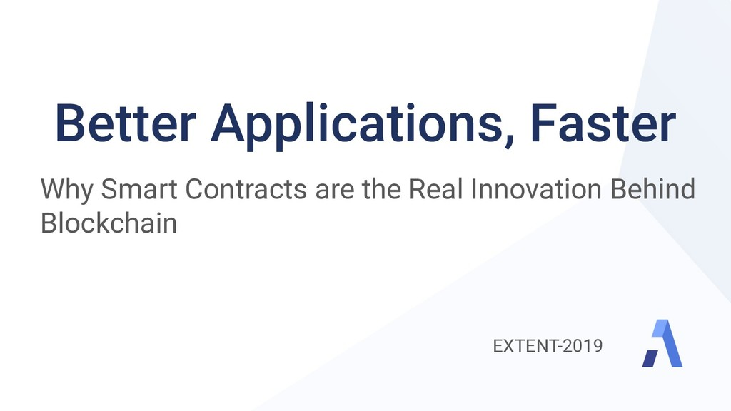 Better Applications, Faster Why Smart Contracts...