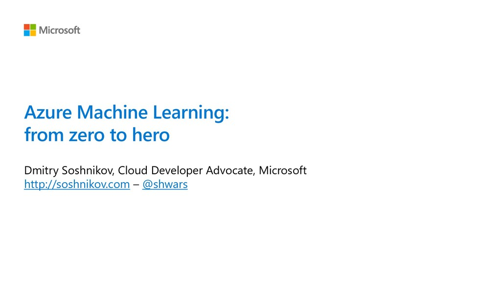 Azure Machine Learning: from zero to hero Dmitr...