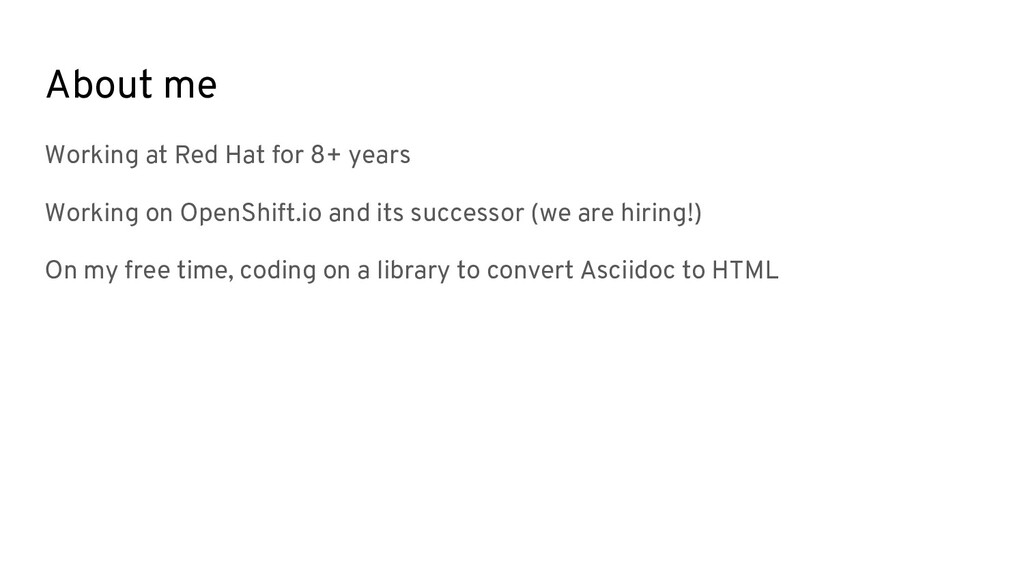 About me Working at Red Hat for 8+ years Workin...