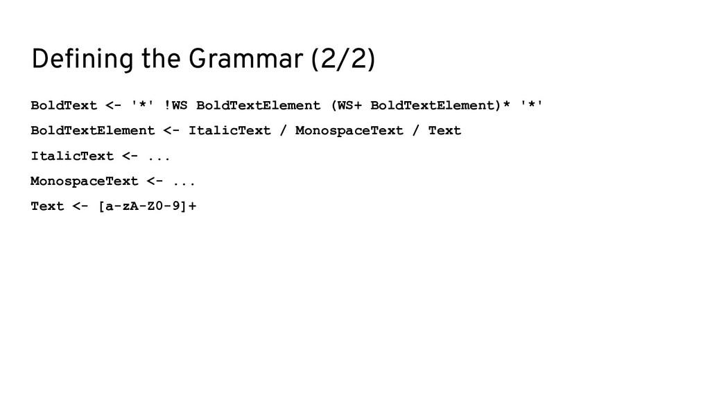 Defining the Grammar (2/2) BoldText <- '*' !WS B...