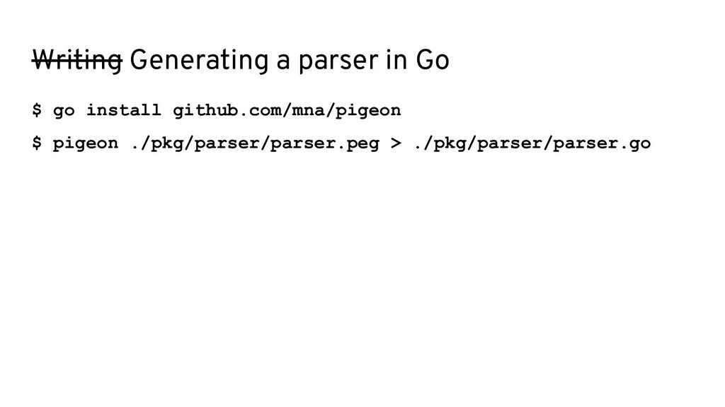$ go install github.com/mna/pigeon $ pigeon ./p...
