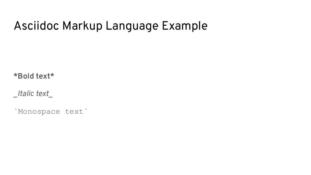Asciidoc Markup Language Example *Bold text* _I...