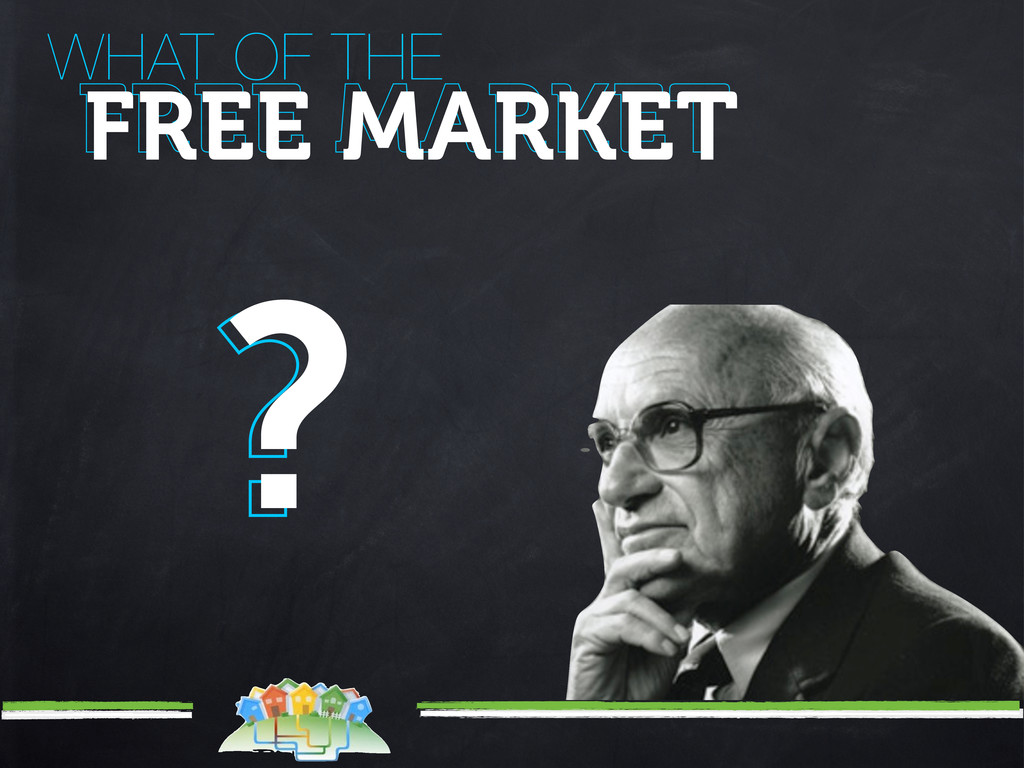 WHAT OF THE FREE MARKET FREE MARKET ? ?