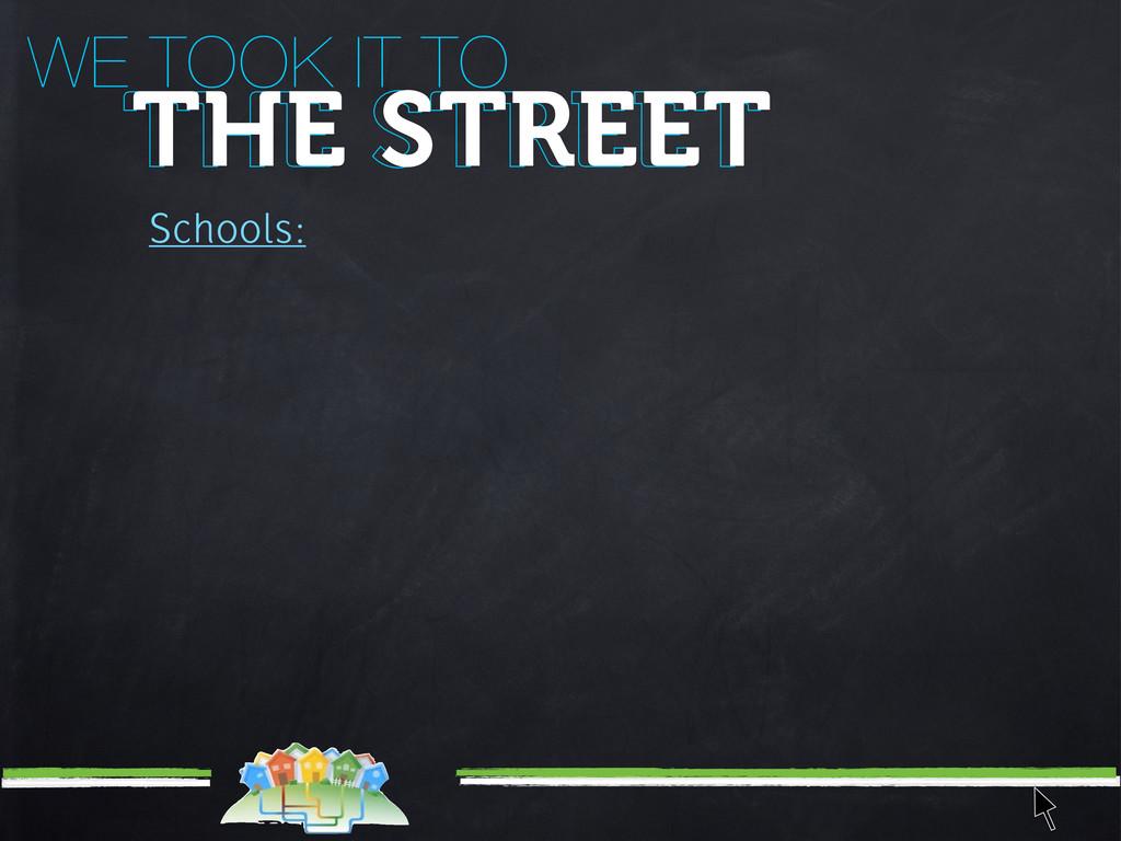 Schools: WE TOOK IT TO THE STREET THE STREET