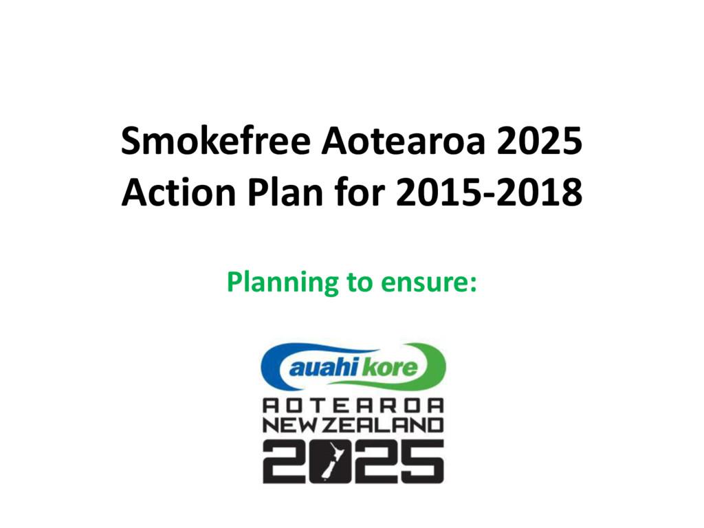 Smokefree Aotearoa 2025 Action Plan for 2015-20...