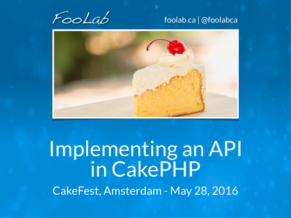foolab.ca | @foolabca Implementing an API  in ...