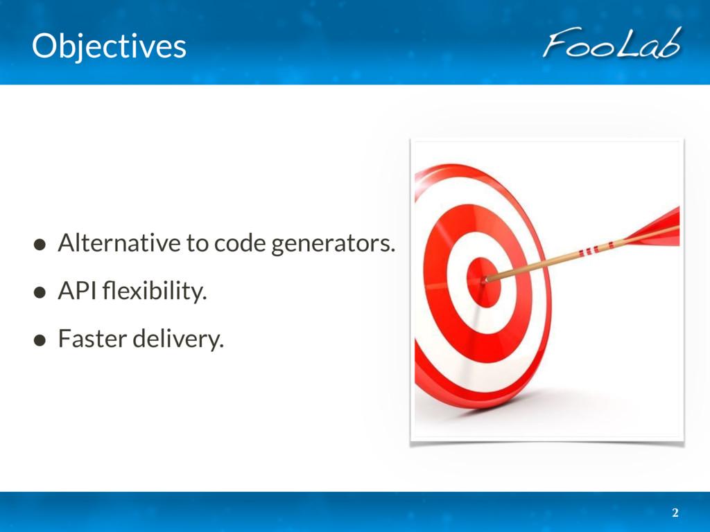 Objectives • Alternative to code generators. • ...