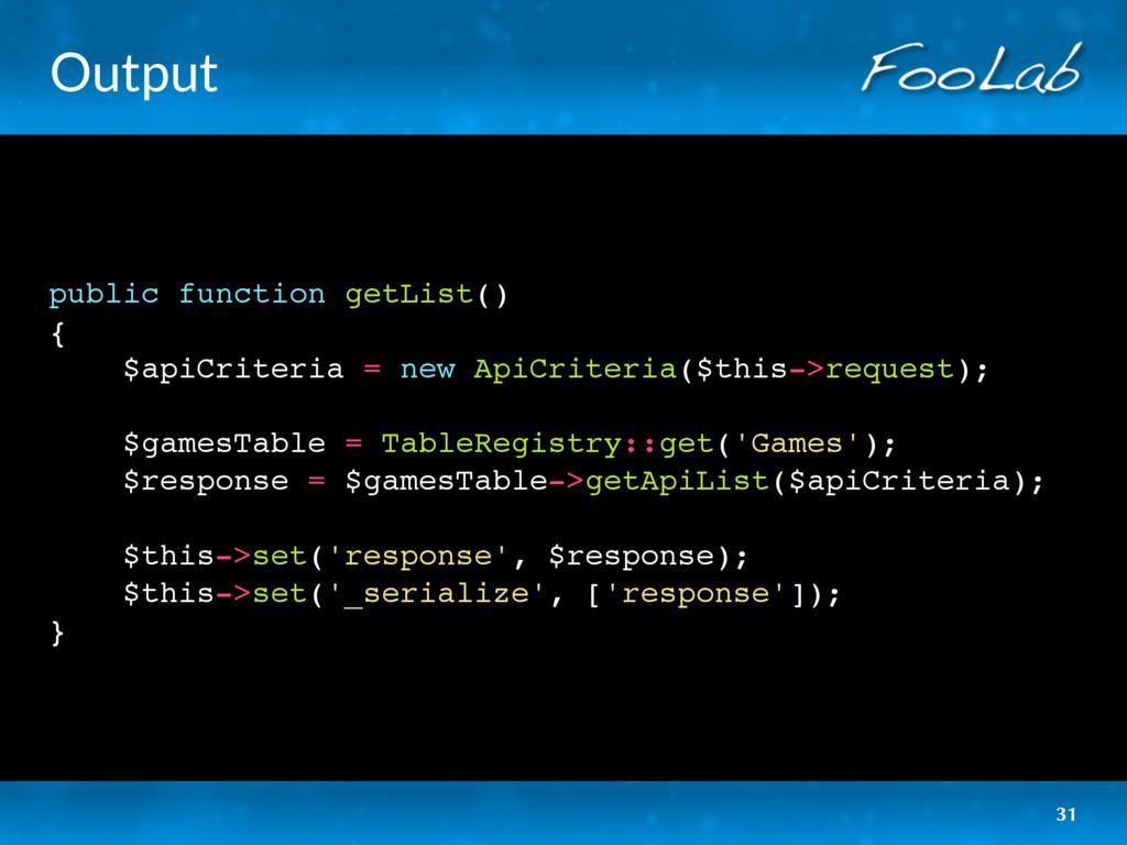 Output public function getList() { $apiCriteria...
