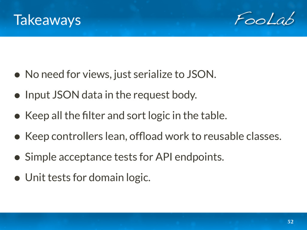 Takeaways • No need for views, just serialize t...