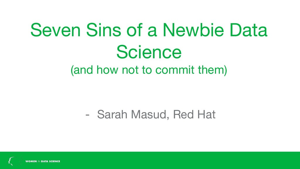 Seven Sins of a Newbie Data Science (and how no...
