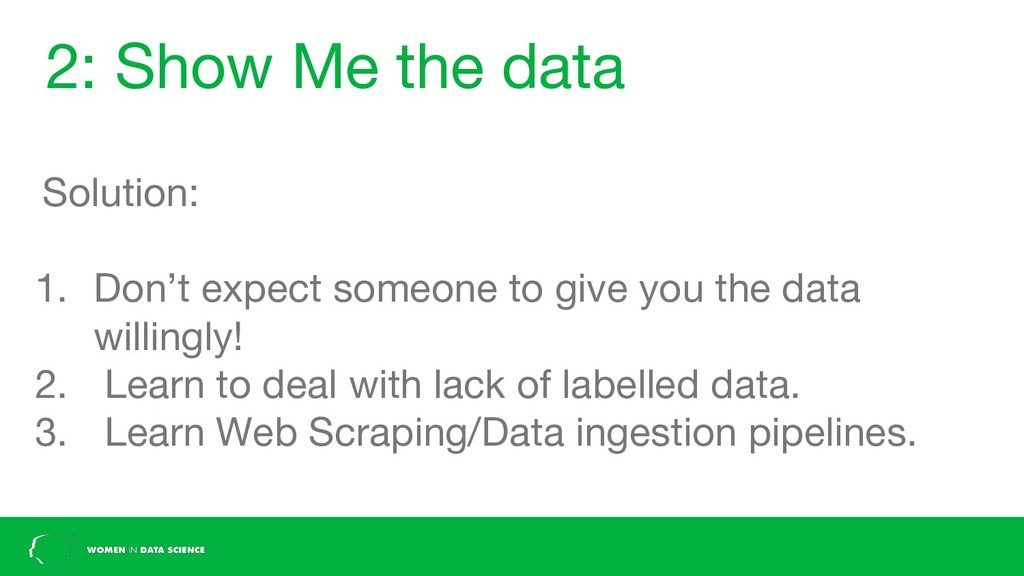 2: Show Me the data Solution: 1. Don't expect s...