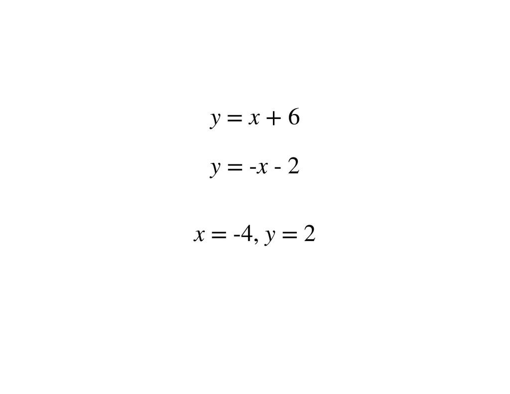 y = x + 6 y = -x - 2 x = -4, y = 2