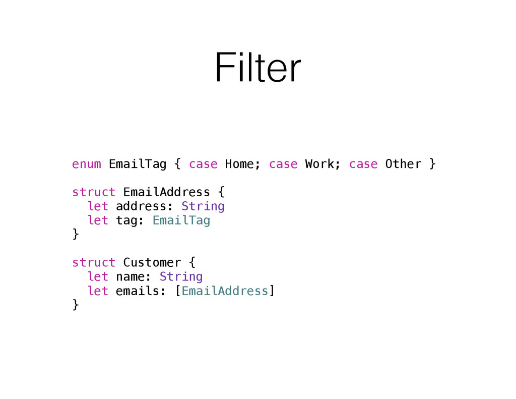 Filter enum EmailTag { case Home; case Work; ca...