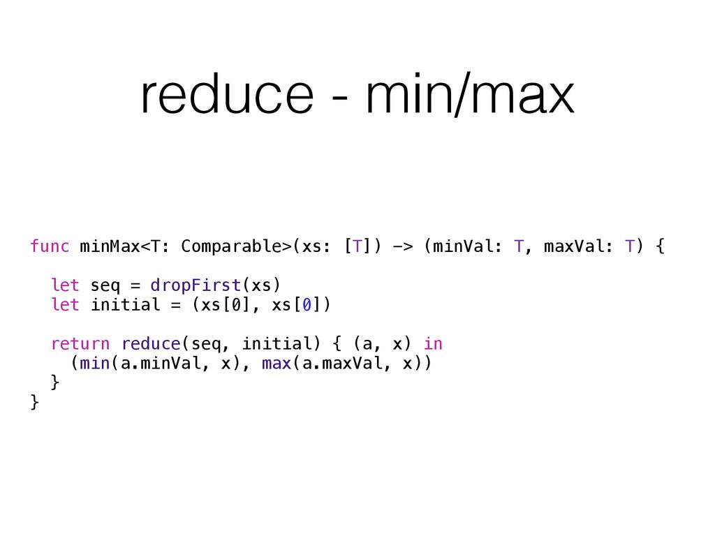 reduce - min/max func minMax<T: Comparable>(xs:...