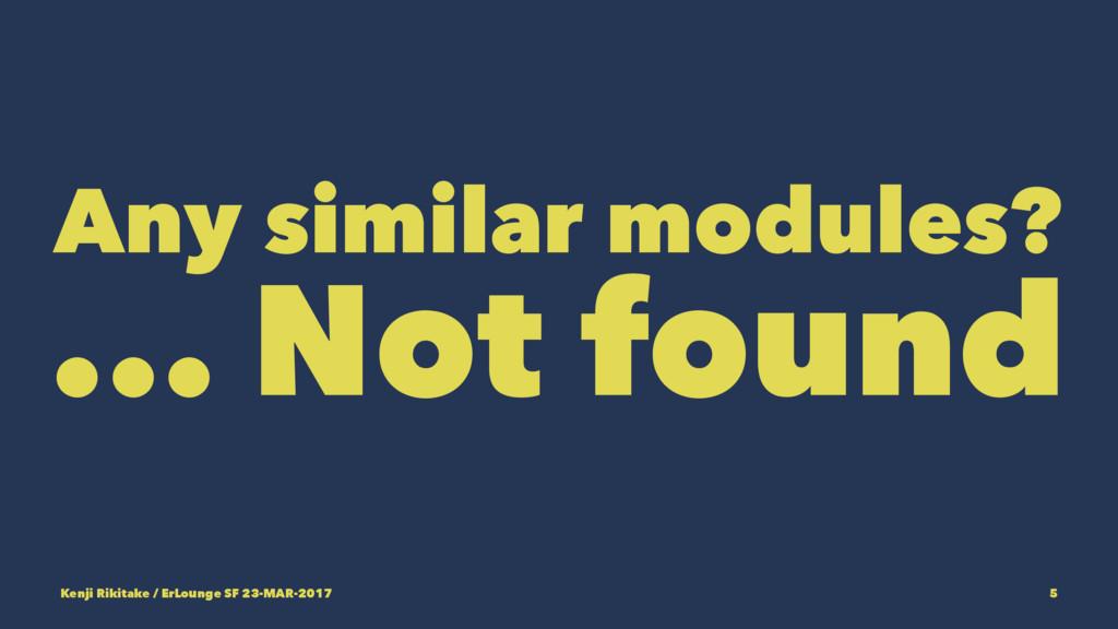 Any similar modules? ... Not found Kenji Rikita...