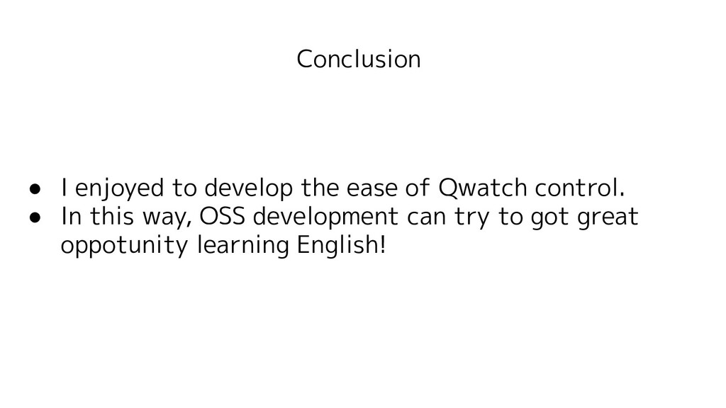 Conclusion ● I enjoyed to develop the ease of Q...