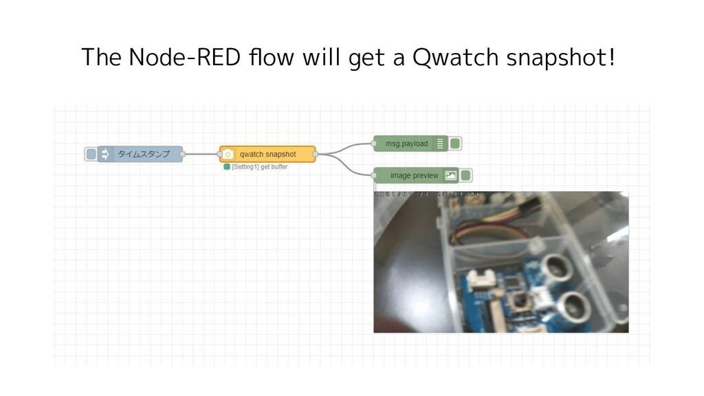 The Node-RED flow will get a Qwatch snapshot!