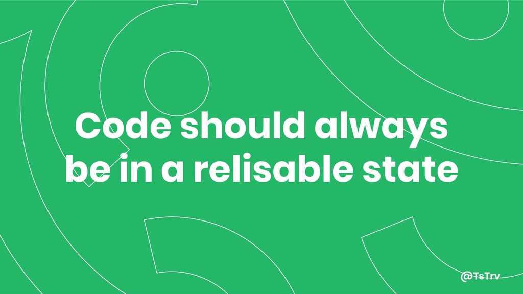 @TsTrv Code should always be in a relisable sta...
