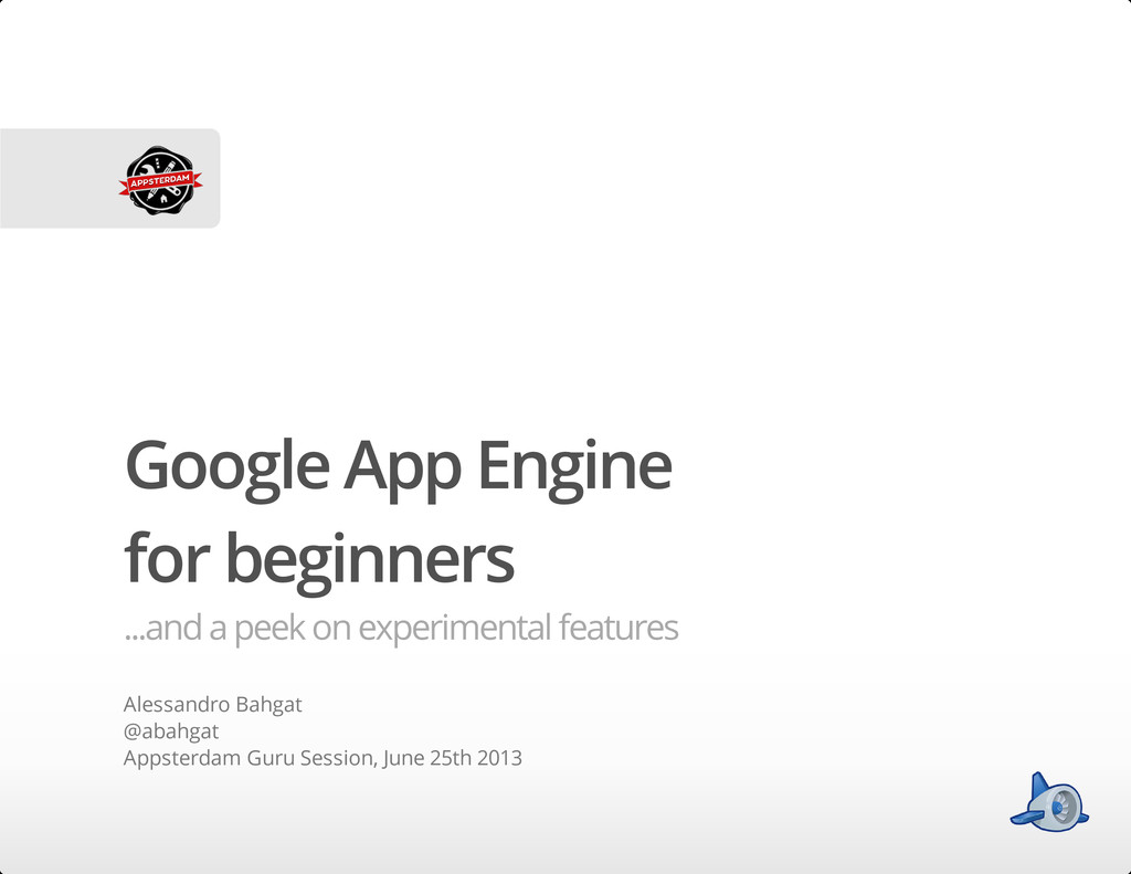 Google App Engine for beginners ...and a peek o...