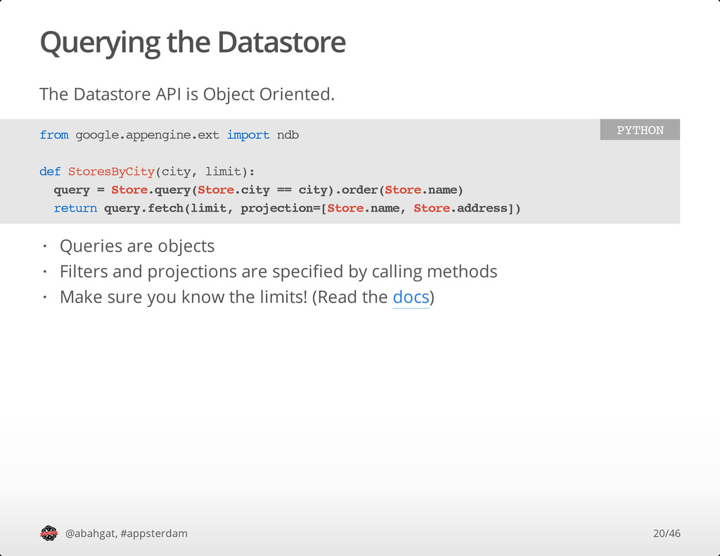 Querying the Datastore The Datastore API is Obj...