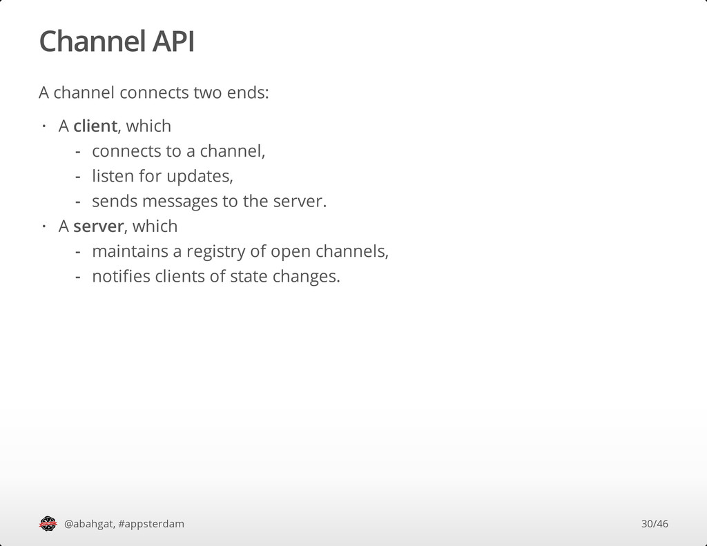 Channel API A channel connects two ends: @abahg...