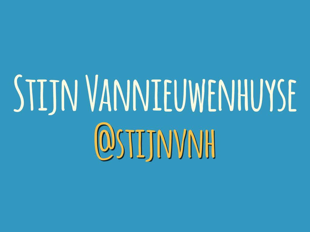 Stijn Vannieuwenhuyse @stijnvnh