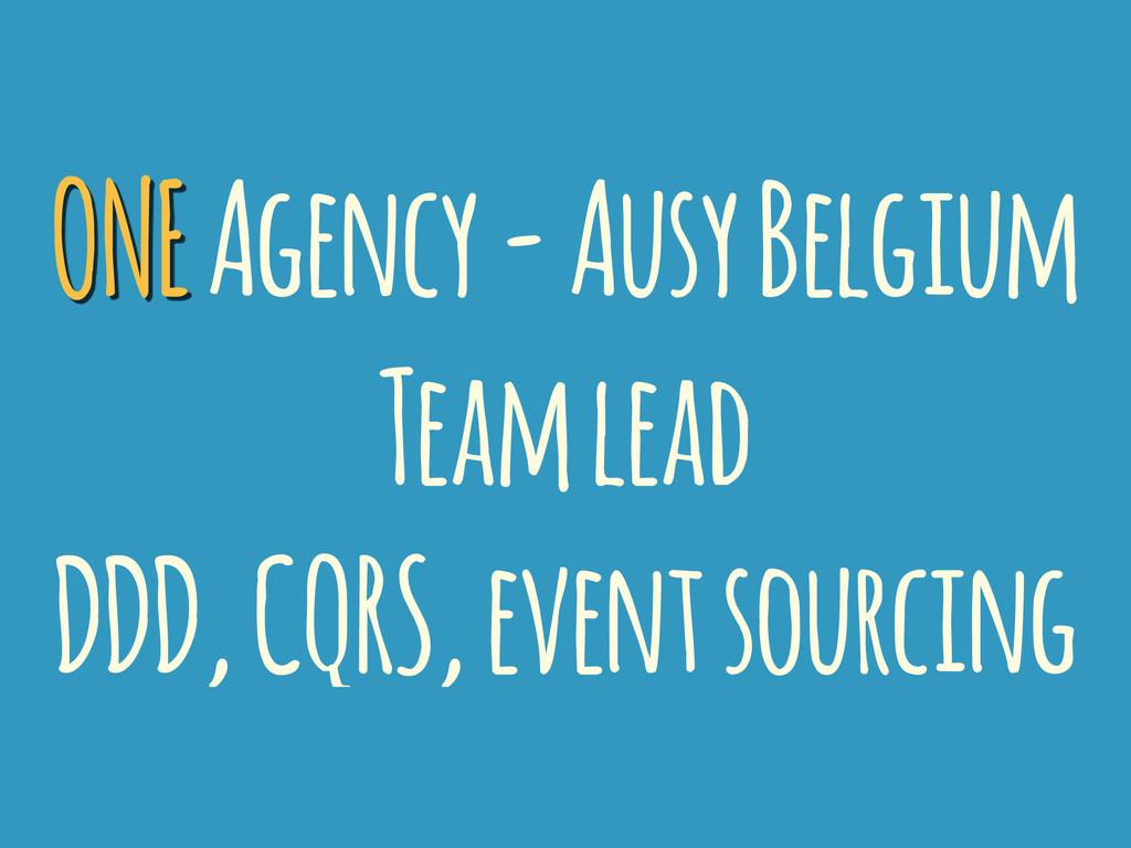 ONE Agency - Ausy Belgium Team lead DDD, CQRS, ...