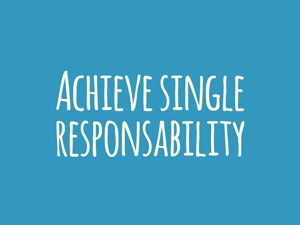 Achieve single responsability
