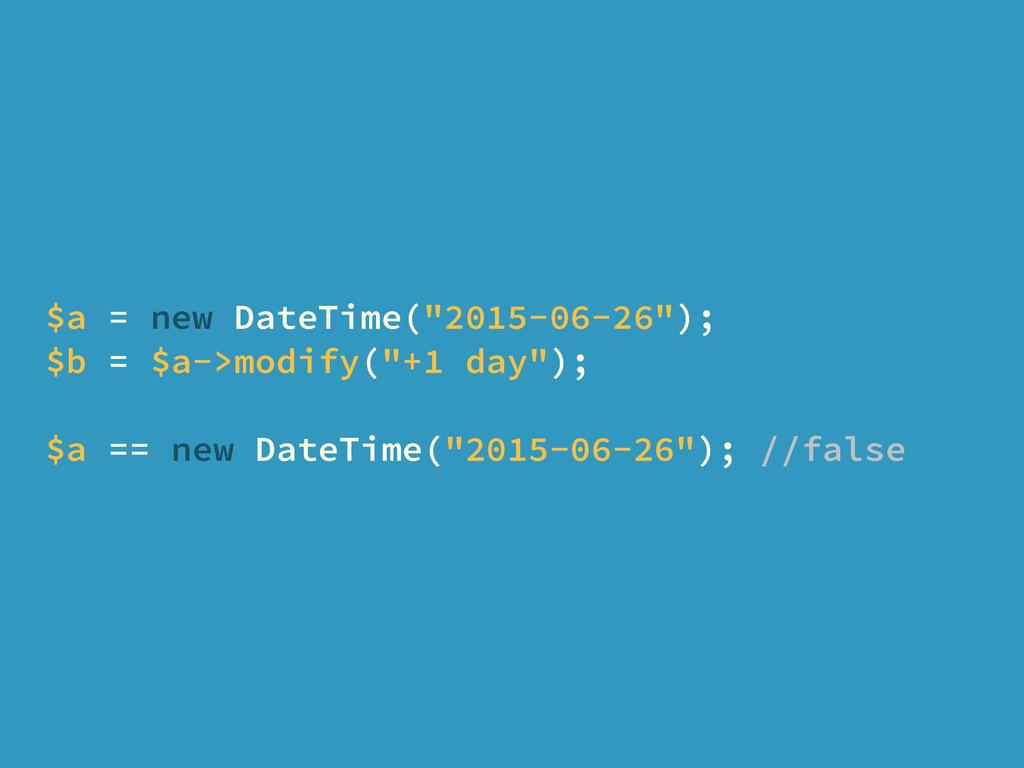 "$a = new DateTime(""2015-06-26""); $b = $a->modif..."