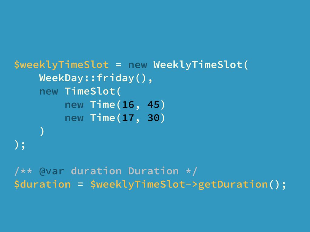$weeklyTimeSlot = new WeeklyTimeSlot( WeekDay::...