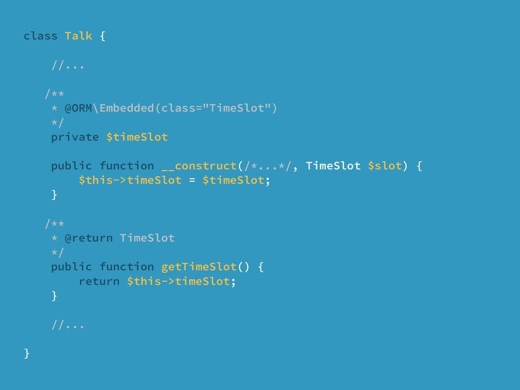 "class Talk { //... /** * @ORM\Embedded(class=""T..."