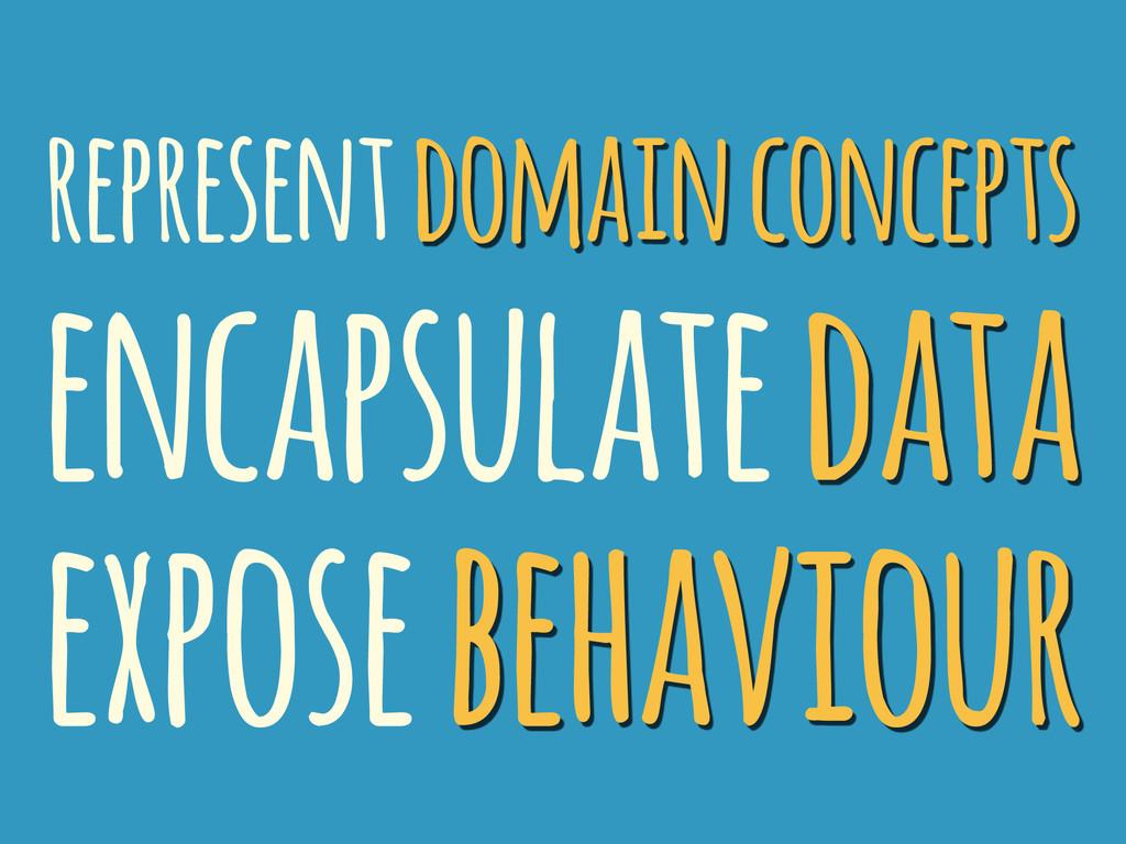 represent domain concepts encapsulate data expo...