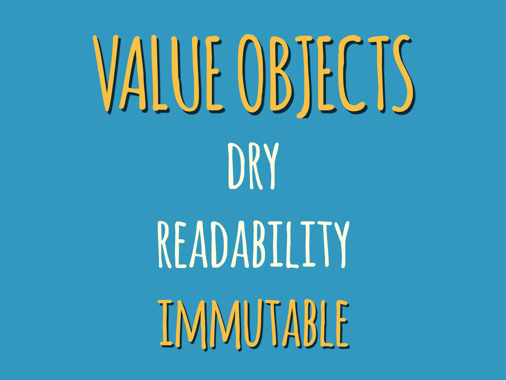 VALUE OBJECTS dry readability immutable