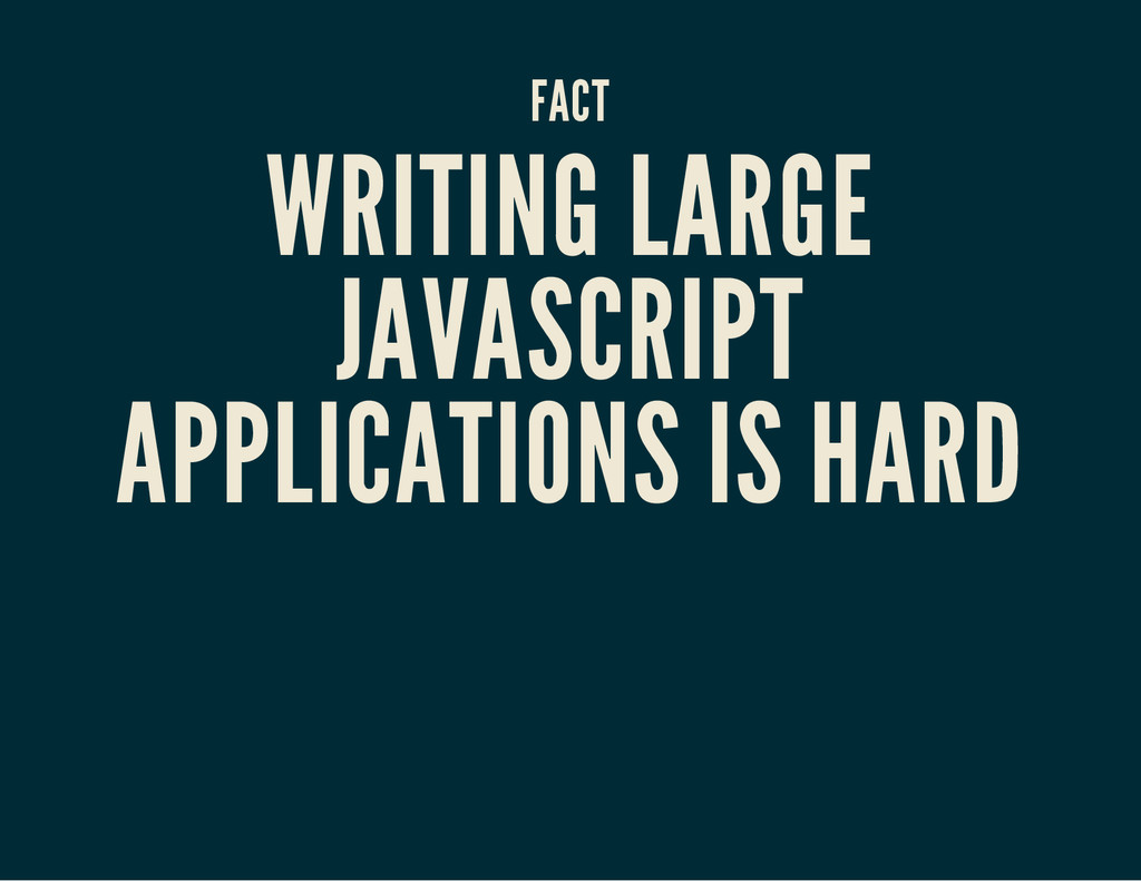 FACT WRITING LARGE JAVASCRIPT APPLICATIONS IS H...