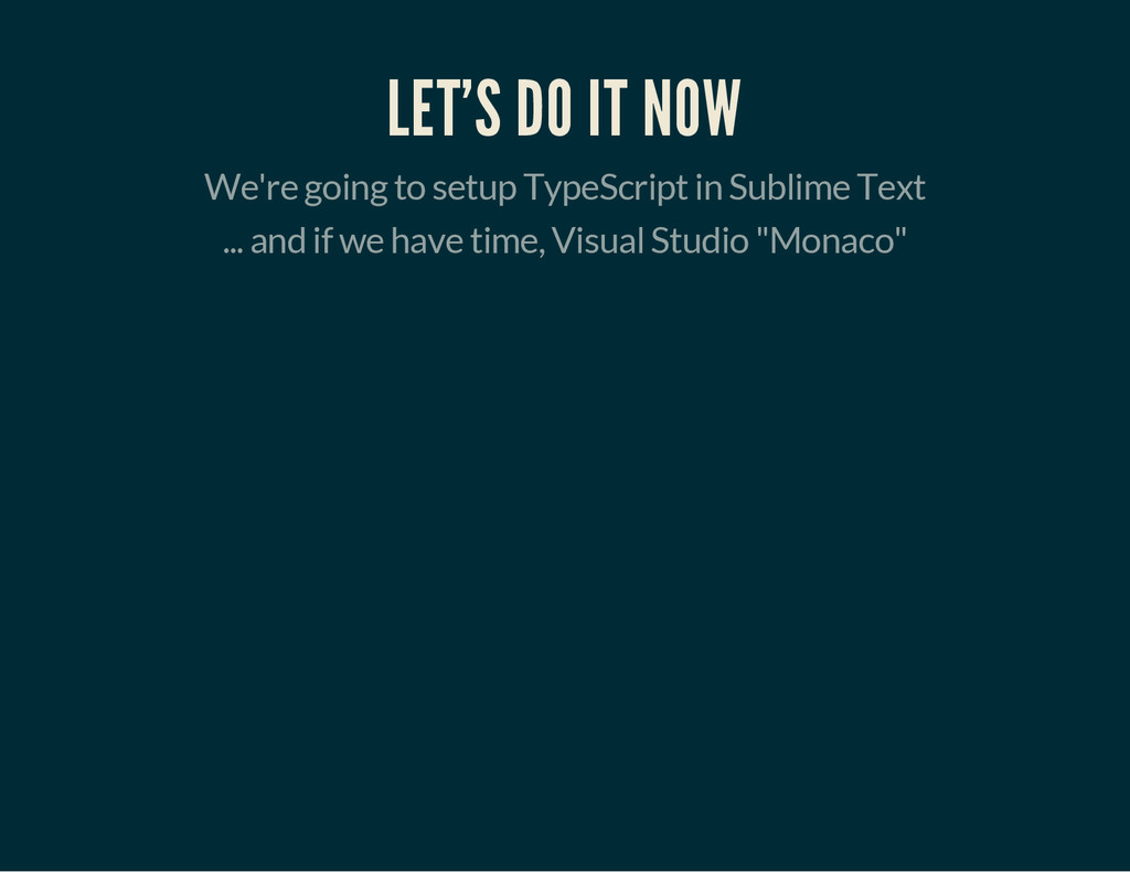 LET'S DO IT NOW We're going to setup TypeScript...
