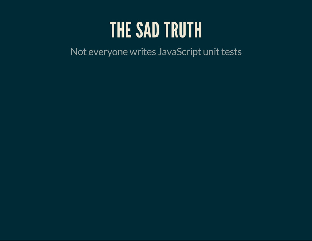 THE SAD TRUTH Not everyone writes JavaScript un...
