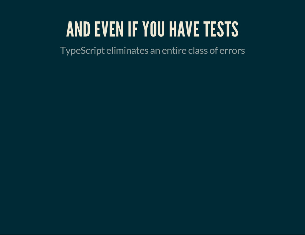 AND EVEN IF YOU HAVE TESTS TypeScript eliminate...