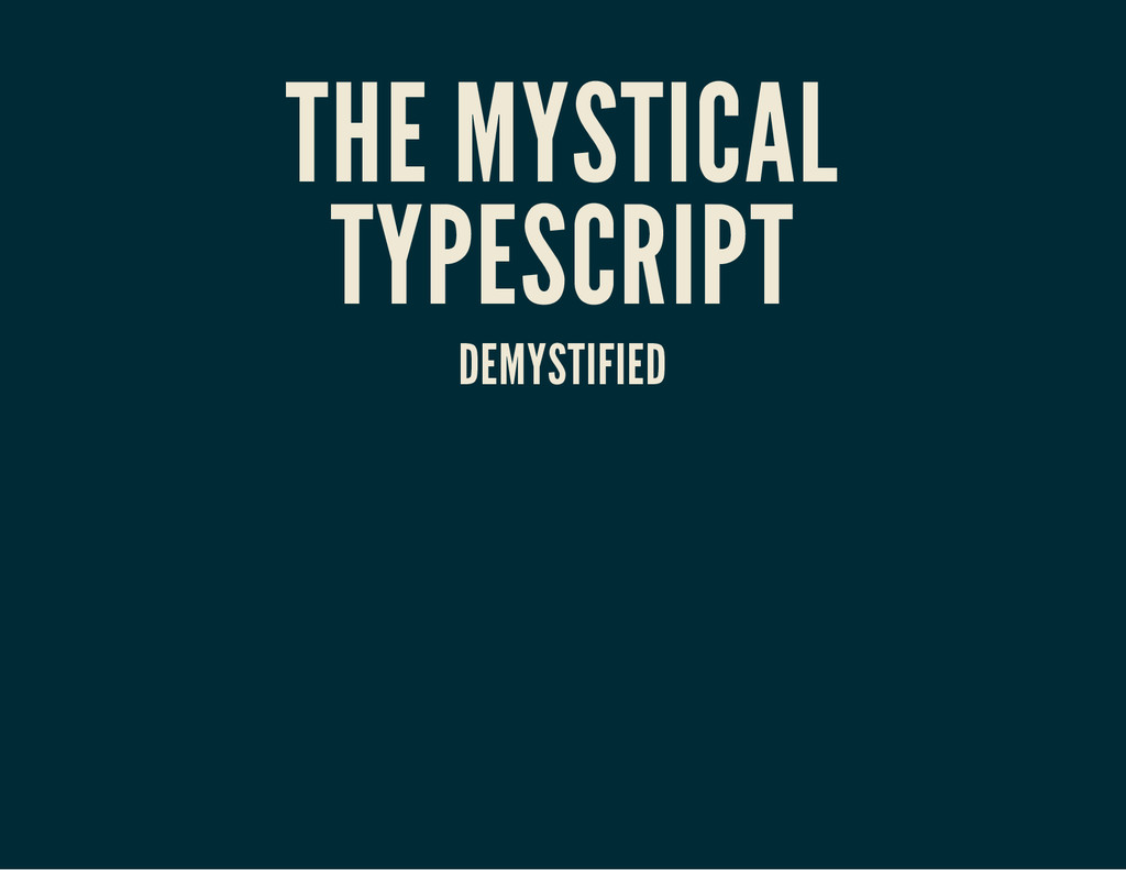 THE MYSTICAL TYPESCRIPT DEMYSTIFIED