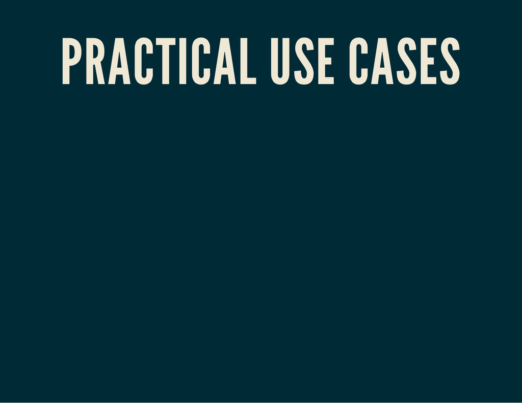 PRACTICAL USE CASES