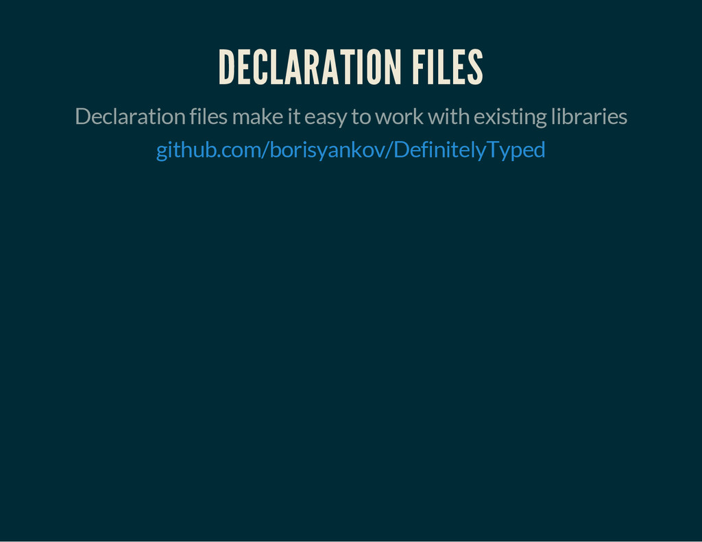 DECLARATION FILES Declaration files make it eas...