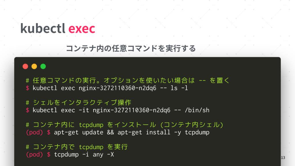 kubectl exec 13 # 任意コマンドの実行。オプションを使いたい場合は -- を置...