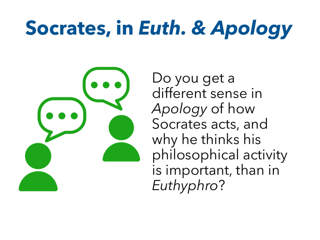 Socrates, in Euth. & Apology Do you get a diffe...