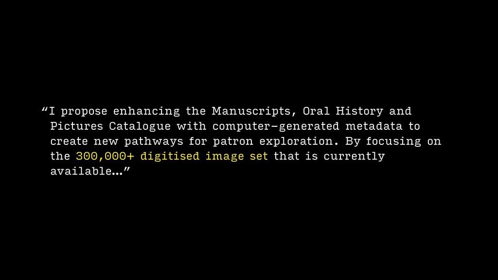 """I propose enhancing the Manuscripts, Oral Hist..."