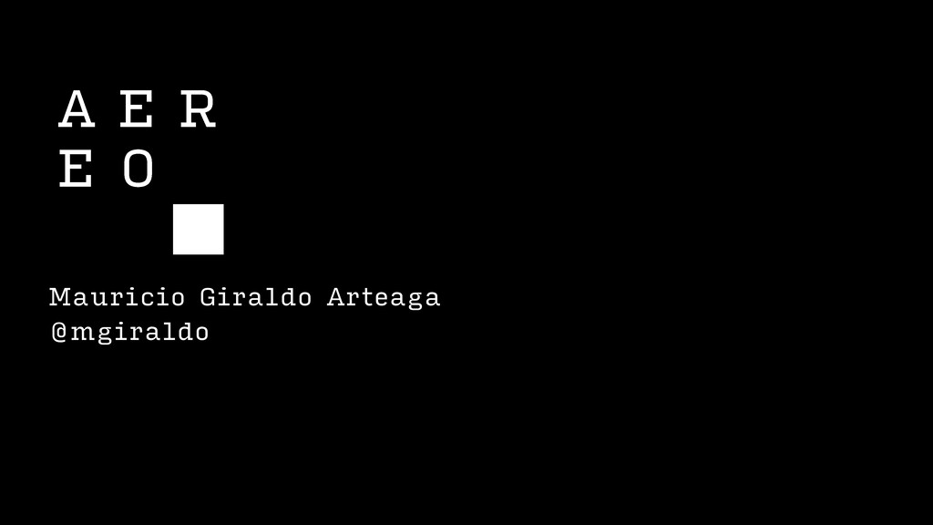Mauricio Giraldo Arteaga @mgiraldo